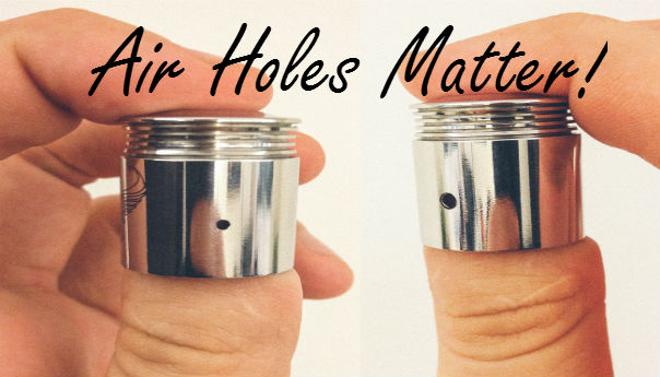Air Holes Can Drastically Change Your Vape