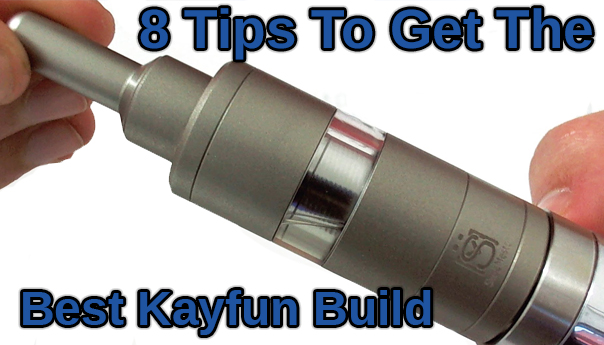 8 Tips For A Great Kayfun Build