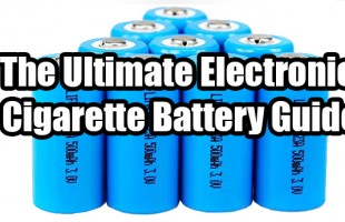 The Ultimate Electronic Cigarette Battery Guide