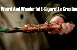 10 Weird And Wonderful E-Cigarette Creations